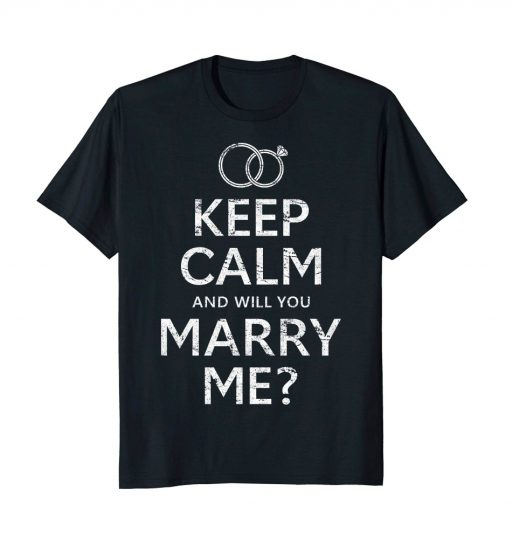 Will You Marry Me T Shirt Funny Keep Calm Tee
